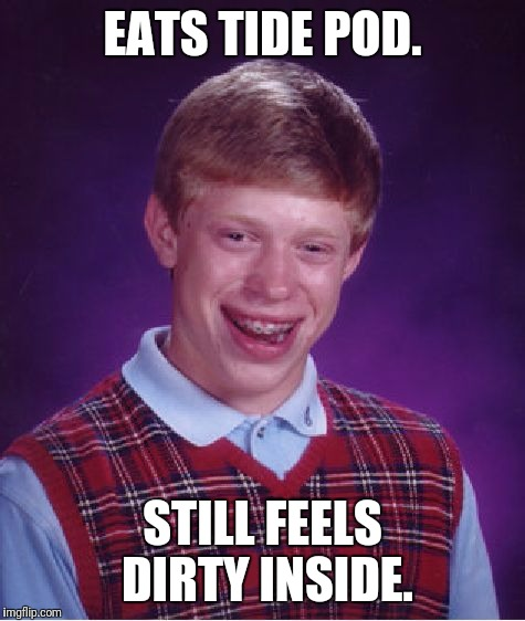 Bad Luck Brian Meme | EATS TIDE POD. STILL FEELS DIRTY INSIDE. | image tagged in memes,bad luck brian | made w/ Imgflip meme maker