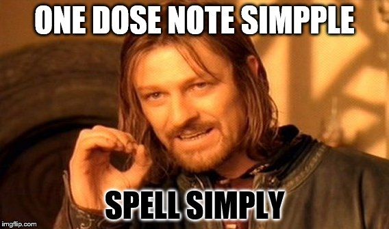 One Does Not Simply Meme | ONE DOSE NOTE SIMPPLE SPELL SIMPLY | image tagged in memes,one does not simply | made w/ Imgflip meme maker