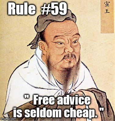 "59th Rule of Acquisition | Rule  #59 ""  Free advice is seldom cheap. "" 