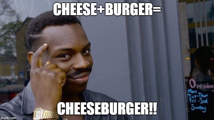 Roll Safe Think About It Meme | CHEESE+BURGER= CHEESEBURGER!! | image tagged in memes,roll safe think about it | made w/ Imgflip meme maker