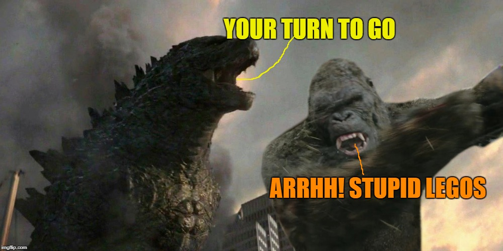 YOUR TURN TO GO ARRHH! STUPID LEGOS | made w/ Imgflip meme maker