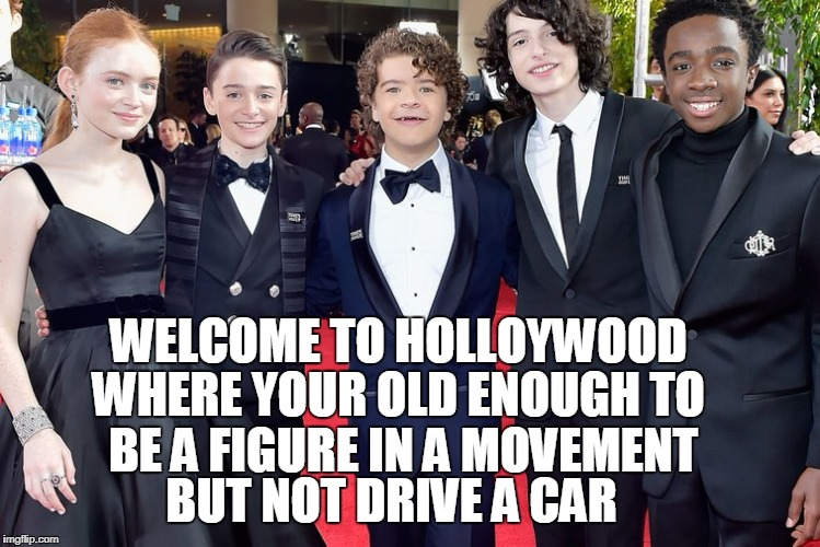 Hollywood | WHERE YOUR OLD ENOUGH TO  BE A FIGURE IN A MOVEMENT BUT NOT DRIVE A CAR WELCOME TO HOLLOYWOOD | image tagged in 2018,hollywood,movement | made w/ Imgflip meme maker