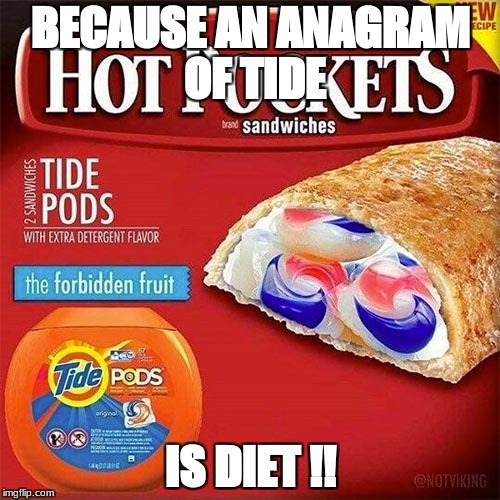 I'll eat whatever I want to! | BECAUSE AN ANAGRAM OF TIDE IS DIET !! | image tagged in tide is yummy,memes,funny | made w/ Imgflip meme maker