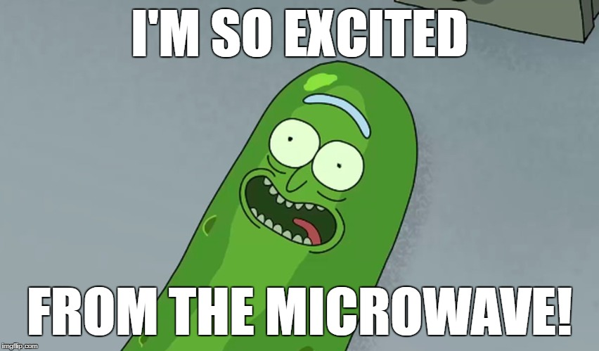 I'M SO EXCITED FROM THE MICROWAVE! | made w/ Imgflip meme maker