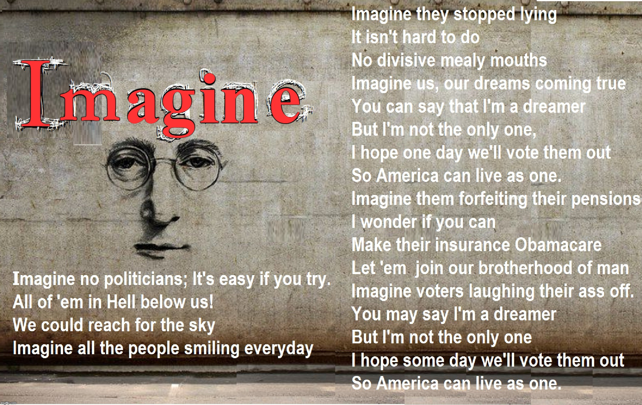 Imagine No Politicians | I m in ag e | image tagged in vince vance,john lennon,imagine,the beatles,parody,vote out incumbents | made w/ Imgflip meme maker