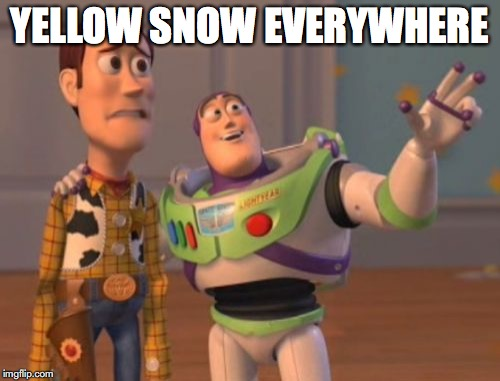 X, X Everywhere Meme | YELLOW SNOW EVERYWHERE | image tagged in memes,x,x everywhere,x x everywhere | made w/ Imgflip meme maker