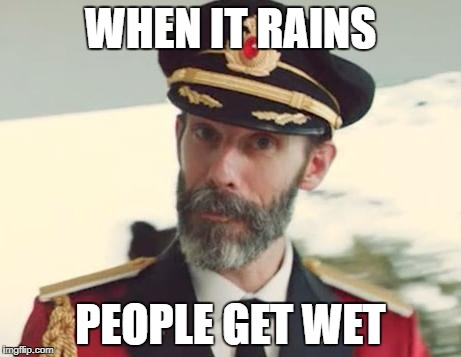 Captain Obvious | WHEN IT RAINS PEOPLE GET WET | image tagged in captain obvious,funny | made w/ Imgflip meme maker
