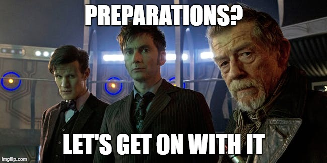 Lets Go | PREPARATIONS? LET'S GET ON WITH IT | image tagged in doctor who | made w/ Imgflip meme maker