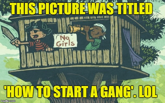 'HOW TO START A GANG'. LOL THIS PICTURE WAS TITLED | made w/ Imgflip meme maker