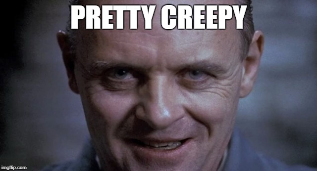 PRETTY CREEPY | made w/ Imgflip meme maker