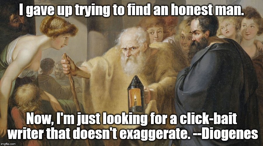 Click baiters suck | I gave up trying to find an honest man. Now, I'm just looking for a click-bait writer that doesn't exaggerate. --Diogenes | image tagged in philosophy | made w/ Imgflip meme maker