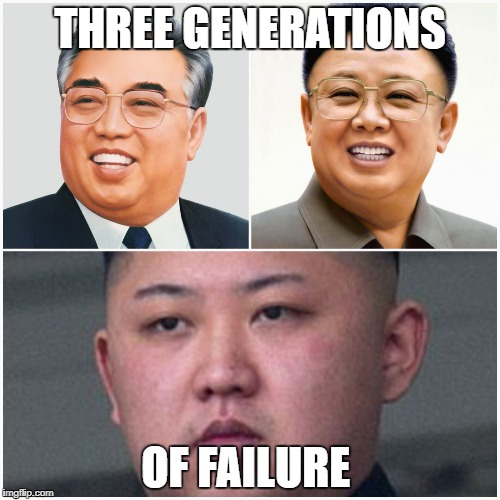 THREE GENERATIONS OF FAILURE | image tagged in north korea | made w/ Imgflip meme maker