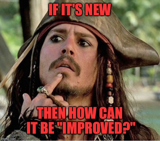 "IF IT'S NEW THEN HOW CAN IT BE ""IMPROVED?"" 