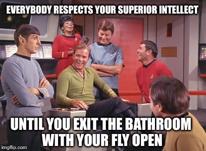 Even Spock isn't perfect | EVERYBODY RESPECTS YOUR SUPERIOR INTELLECT UNTIL YOU EXIT THE BATHROOM WITH YOUR FLY OPEN | image tagged in spock is fooled,memes,star trek,mr spock | made w/ Imgflip meme maker