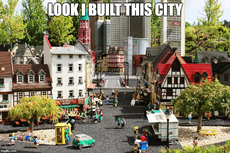 LOOK I BUILT THIS CITY | made w/ Imgflip meme maker