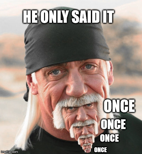 What a big chin | HE ONLY SAID IT ONCE ONCE ONCE ONCE | image tagged in hulk chin,hogan hero,sub tract a meme | made w/ Imgflip meme maker
