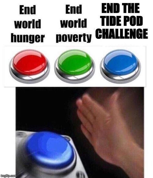 I'd like for there to be a civilization left.  | END THE TIDE POD CHALLENGE | image tagged in blue button meme,tide pods | made w/ Imgflip meme maker