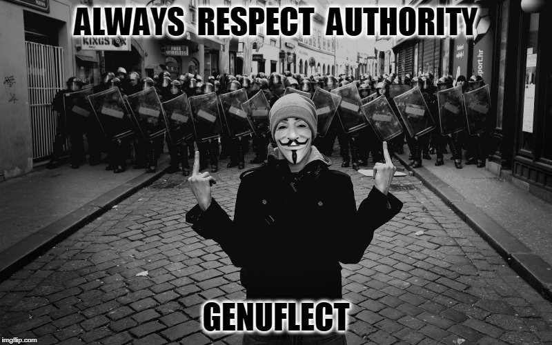 GENUFLECT | ALWAYS  RESPECT  AUTHORITY GENUFLECT | image tagged in anonymous,respect,authority,resistance,revolution,defiance | made w/ Imgflip meme maker