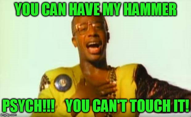 YOU CAN HAVE MY HAMMER PSYCH!!!    YOU CAN'T TOUCH IT! | made w/ Imgflip meme maker