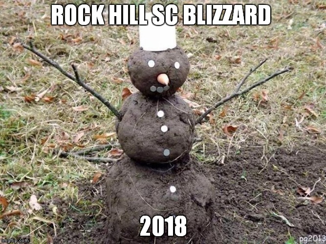 Mud snowman | ROCK HILL SC BLIZZARD 2018 | image tagged in mud snowman | made w/ Imgflip meme maker