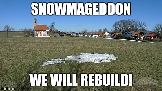 SNOWMAGEDDON WE WILL REBUILD! | image tagged in snowmageddon | made w/ Imgflip meme maker