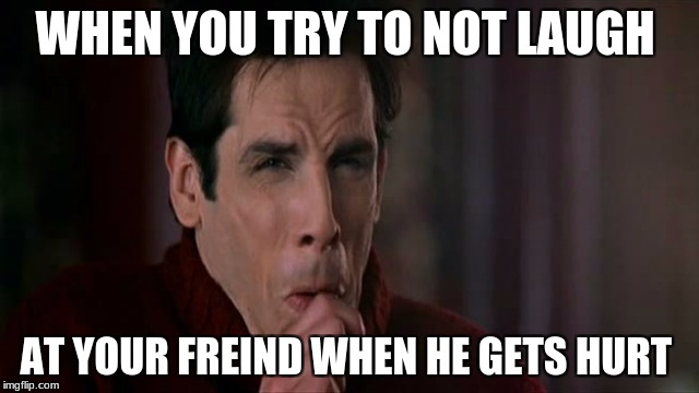 WHEN YOU TRY TO NOT LAUGH AT YOUR FREIND WHEN HE GETS HURT | image tagged in zoolander black lung pop | made w/ Imgflip meme maker