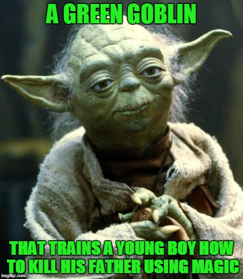 Star Wars Yoda Meme | A GREEN GOBLIN THAT TRAINS A YOUNG BOY HOW TO KILL HIS FATHER USING MAGIC | image tagged in memes,star wars yoda | made w/ Imgflip meme maker