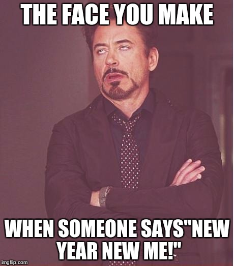 "Face You Make Robert Downey Jr Meme | THE FACE YOU MAKE WHEN SOMEONE SAYS""NEW YEAR NEW ME!"" 