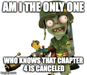 AM I THE ONLY ONE WHO KNOWS THAT CHAPTER 4 IS CANCELED | made w/ Imgflip meme maker