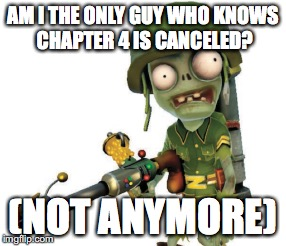AM I THE ONLY GUY WHO KNOWS CHAPTER 4 IS CANCELED? (NOT ANYMORE) | made w/ Imgflip meme maker