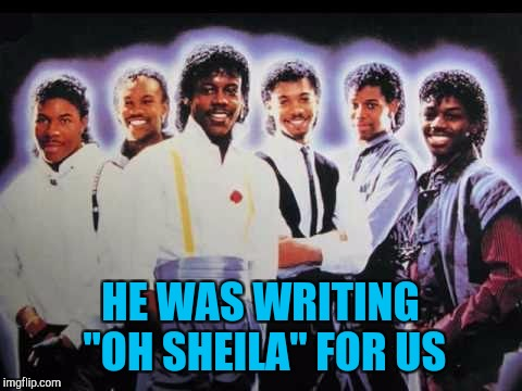 "HE WAS WRITING ""OH SHEILA"" FOR US 