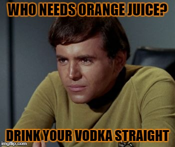WHO NEEDS ORANGE JUICE? DRINK YOUR VODKA STRAIGHT | made w/ Imgflip meme maker