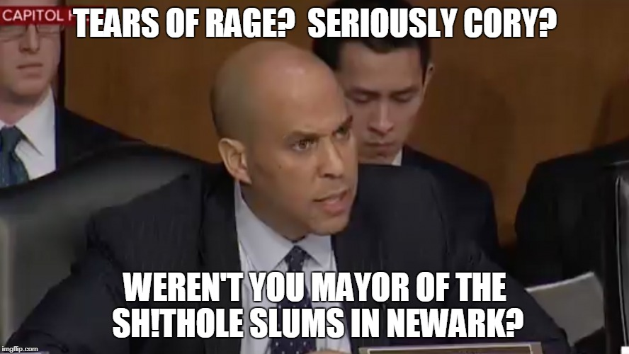 Cory Booker:  Tears of Rage | TEARS OF RAGE?  SERIOUSLY CORY? WEREN'T YOU MAYOR OF THE SH!THOLE SLUMS IN NEWARK? | image tagged in cory booker,shithole,political | made w/ Imgflip meme maker