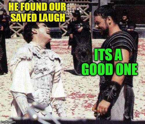 laughing | HE FOUND OUR SAVED LAUGH ITS A GOOD ONE | image tagged in laughing | made w/ Imgflip meme maker