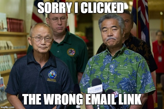 SORRY I CLICKED THE WRONG EMAIL LINK | image tagged in hawaii  missile dude | made w/ Imgflip meme maker