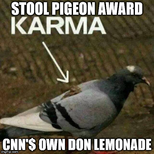 Don Lemonade Stool Pigeon Award | STOOL PIGEON AWARD CNN'$ OWN DON LEMONADE | image tagged in trump,don lemon,cnn fake news,karma,shithole,lemonade | made w/ Imgflip meme maker