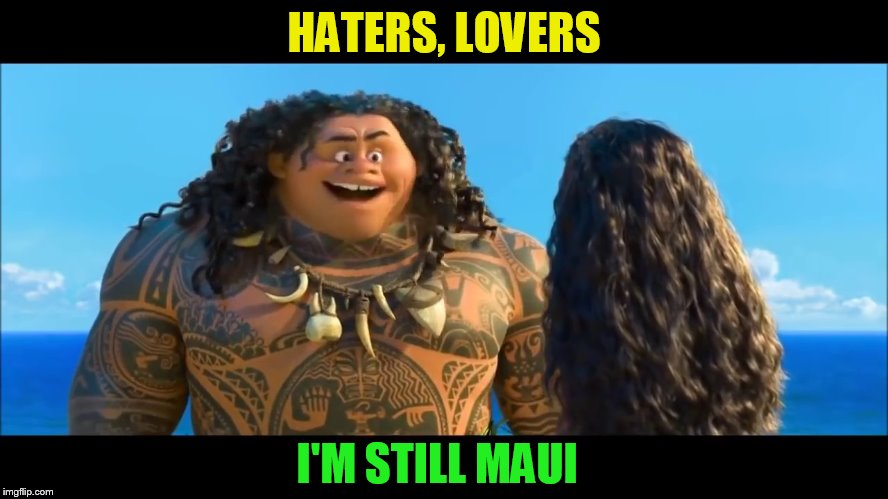 HATERS, LOVERS I'M STILL MAUI | made w/ Imgflip meme maker