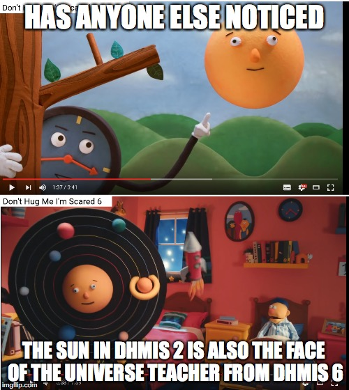 familiar? | HAS ANYONE ELSE NOTICED THE SUN IN DHMIS 2 IS ALSO THE FACE OF THE UNIVERSE TEACHER FROM DHMIS 6 | image tagged in dhmis | made w/ Imgflip meme maker