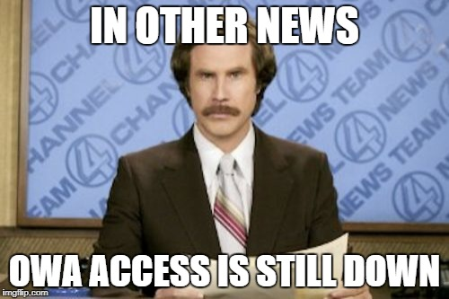 Ron Burgundy Meme | IN OTHER NEWS OWA ACCESS IS STILL DOWN | image tagged in memes,ron burgundy | made w/ Imgflip meme maker