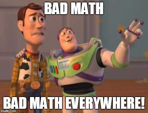 X, X Everywhere Meme | BAD MATH BAD MATH EVERYWHERE! | image tagged in memes,x,x everywhere,x x everywhere | made w/ Imgflip meme maker