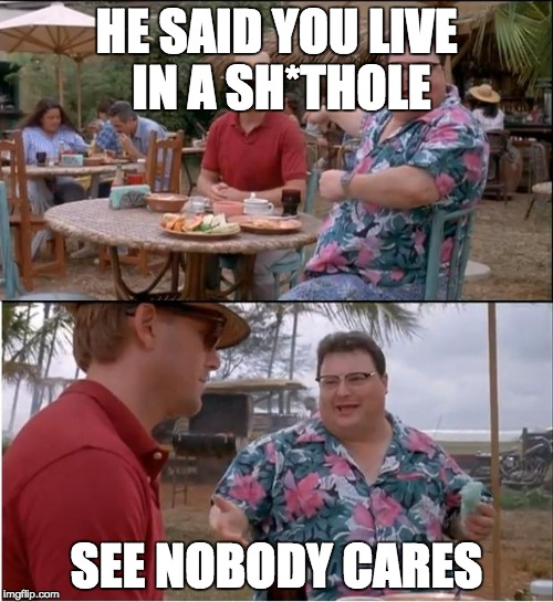 See Nobody Cares Meme | HE SAID YOU LIVE IN A SH*THOLE SEE NOBODY CARES | image tagged in memes,see nobody cares | made w/ Imgflip meme maker