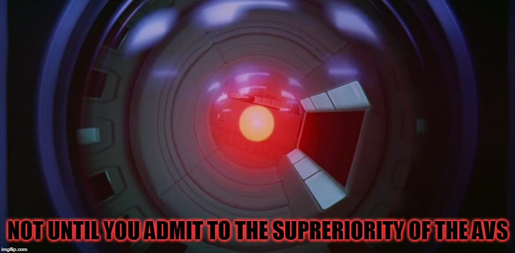NOT UNTIL YOU ADMIT TO THE SUPRERIORITY OF THE AVS | made w/ Imgflip meme maker