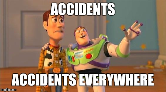 TOYSTORY EVERYWHERE | ACCIDENTS ACCIDENTS EVERYWHERE | image tagged in toystory everywhere | made w/ Imgflip meme maker