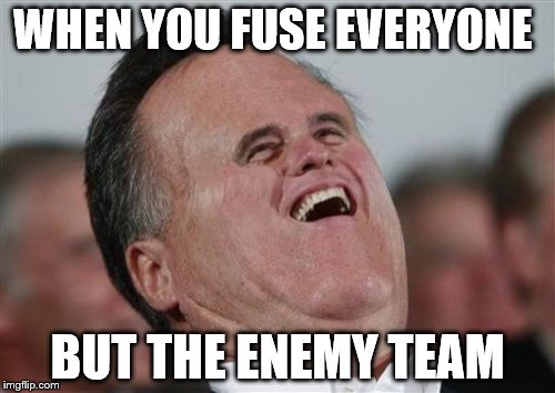 Small Face Romney | WHEN YOU FUSE EVERYONE BUT THE ENEMY TEAM | image tagged in memes,small face romney | made w/ Imgflip meme maker