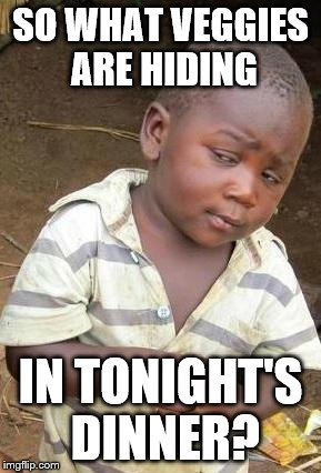 Skeptical African Kid, Solo | SO WHAT VEGGIES ARE HIDING IN TONIGHT'S DINNER? | image tagged in skeptical african kid,solo | made w/ Imgflip meme maker