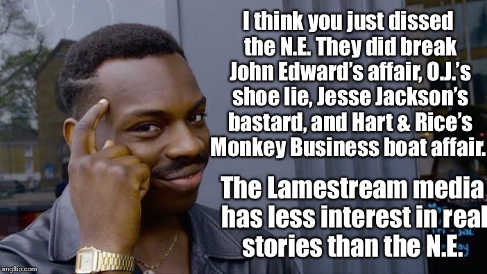 Roll Safe Think About It Meme | I think you just dissed the N.E. They did break John Edward's affair, O.J.'s shoe lie, Jesse Jackson's bastard, and Hart & Rice's Monkey Bus | image tagged in memes,roll safe think about it | made w/ Imgflip meme maker