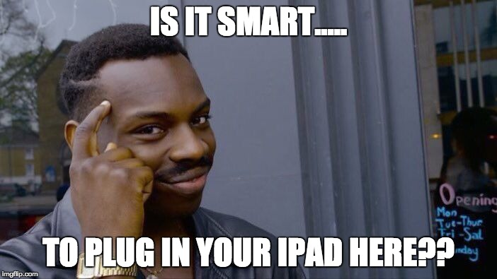 Roll Safe Think About It Meme | IS IT SMART..... TO PLUG IN YOUR IPAD HERE?? | image tagged in memes,roll safe think about it | made w/ Imgflip meme maker