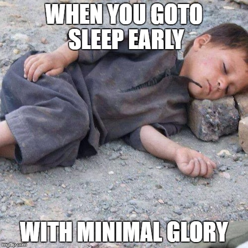 No glory | WHEN YOU GOTO SLEEP EARLY WITH MINIMAL GLORY | image tagged in went to bed early,bedtime | made w/ Imgflip meme maker