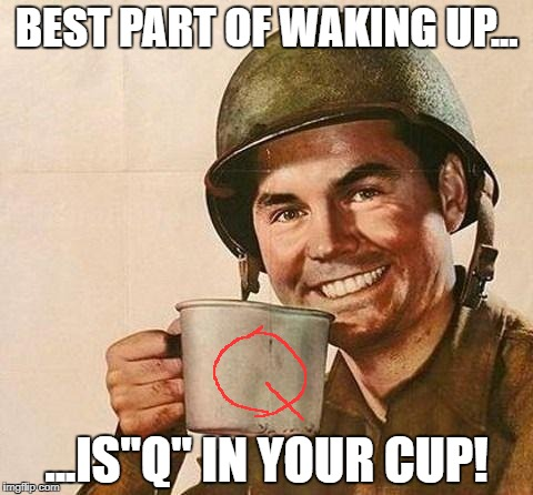 "Cup of | BEST PART OF WAKING UP... ...IS""Q"" IN YOUR CUP! 