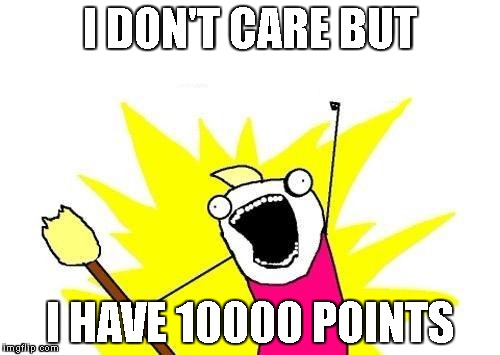 10000 Points | I DON'T CARE BUT I HAVE 10000 POINTS | image tagged in memes,success,10000 points | made w/ Imgflip meme maker
